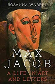 Max Jacob: A Life in Art and Letters (English Edition)