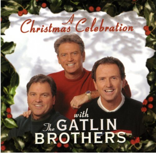 - Christmas Celebration by Gatlin Brothers (2004-10-05)