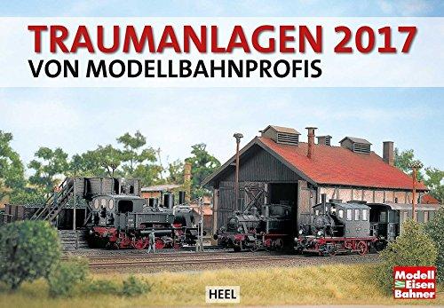 Traumanlagen von Modellbahnprofis 2017