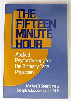 Fifteen Minute Hour: Applied Psychotherapy for the Primary Care Physician by Marian R. Stuart (1987-04-30)