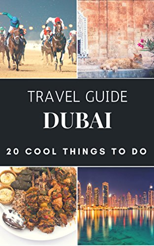 Dubai 2017 : 20 Cool Things to do during your Trip to Dubai: Top 20 Local Places You Can't Miss! (Travel Guide Dubai- United Arab Emirates  )