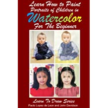 Learn How to Paint Portraits of Children In Watercolor For the Absolute Beginner (Learn to Draw Book 20) (English Edition)