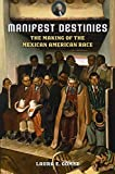 Manifest Destinies: The Making of the Mexican American Race