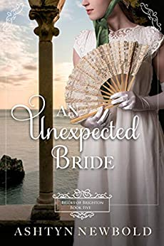 An Unexpected Bride: A Regency Romance (Brides of Brighton Book 5) by [Newbold, Ashtyn]