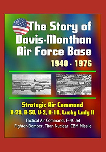 The Story of Davis-Monthan Air Force Base 1940 - 1976, Strategic Air Command, B-29, B-50, U-2, A-10, Lucky Lady II, Tactical Air Command, F-4C Jet Fighter-Bomber, Titan Nuclear ICBM - Missile Base