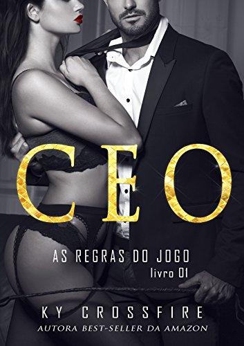 CEO: As Regras Do Jogo (Entregando-se ao prazer Livro 1)