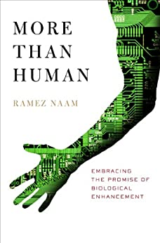 More Than Human:  Embracing the Promise of Biological Enhancement by [Naam, Ramez]