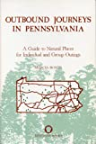 Outbound Journeys in Pennsylvania: A Guide to Natural Places for Individual and Group Outings (Keystone Books®)