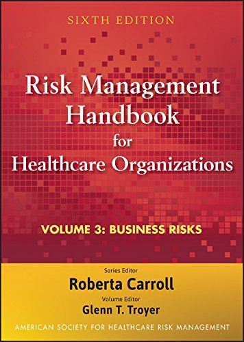 Risk Management Handbook for Health Care Organizations, Business Risk: Legal, Regulatory, and Technology Issues (Volume 3)