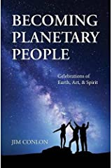 Becoming Planetary People: Celebrations of Earth, Art, & Spirit Paperback