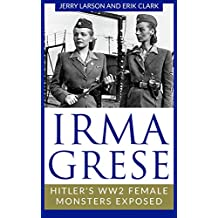 Irma Grese: Hitler's WW2 Female Monsters Exposed