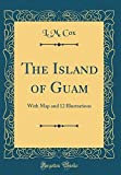 The Island of Guam: With Map and 12 Illustrations (Classic Reprint)