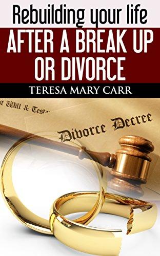 Rebuilding your life after a break up or divorce (Divorce and Break Ups Book 1) (Depression After Break Up Of Long Term Relationship)