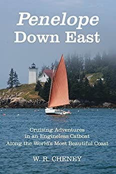 Penelope Down East: Cruising Adventures in an Engineless Catboat Along the World's Most Beautiful Coast by [Cheney, W. R.]