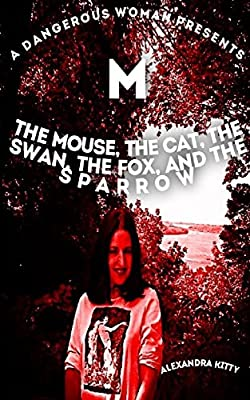A Dangerous Woman Presents The Mouse, the Cat, the Swan, the Fox, and the Sparrow