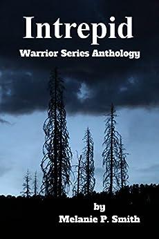 Intrepid Anthology: Book 4.5 (Warrior Series 405) by [Smith, Melanie P.]