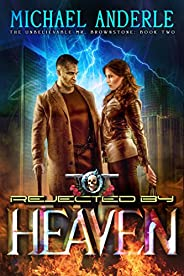 Rejected By Heaven: An Urban Fantasy Action Adventure (The Unbelievable Mr. Brownstone Book 2) (English Editio