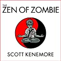 The Zen of Zombie: Better Living through the Undead Audiobook by Scott Kenemore Narrated by Johnny Heller