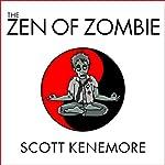 The Zen of Zombie: Better Living through the Undead | Scott Kenemore