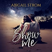 Show Me Audiobook by Abigail Strom Narrated by Cristina Panfilio