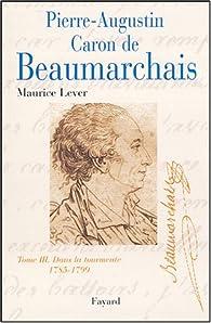 Pierre-Augustin Caron de Beaumarchais. Tome 3 : Dans la tourmente, 1785-1799 par Maurice Lever