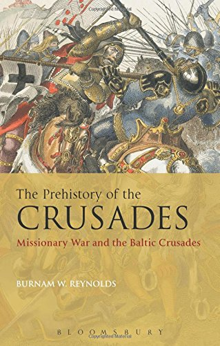 The Prehistory of the Crusades: Missionary War and the Baltic Crusades