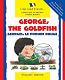img - for George, the Goldfish/Georges le Poisson Rouge: English-French Edition (I Can Read French...Language Learning Story Books) book / textbook / text book