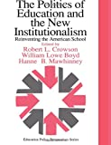 Politics of Education and the New Institutionalism : Reinventing the American School: PEA Yearbook 1995, Boyd, William Lowe and Crowson, Robert L., 0750705337