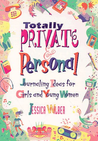 Totally Private & Personal: Journaling Ideas for Girls and Young Women