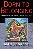 Born to Belonging : Writings on Spirit and Justice, Segrest, Mab, 0813531004