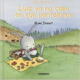 Luis ya no cabe en sus pantalones (Suenos de Papel) (Spanish Edition): Mymi Doinet, Mireya Fonseca, Nanou: 9789583021428: Amazon.com: Books