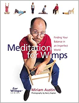 Meditation for Wimps: Finding Your Balance in an Imperfect ...