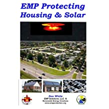 EMP Protecting Housing and Solar: A National EMP protection plan as well as EMP protection of family, homes and communities. Protection is achieved via shielding, bonding, grounding, and cable surge suppression and filtering.