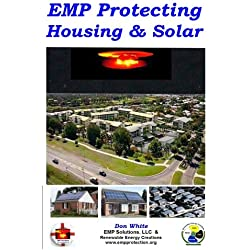 EMP Protecting Housing and Solar: A National EMP protection plan as well as EMP protection of family, homes and communities. Protection is achieved ... and cable surge suppression and filtering.