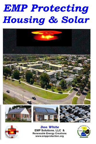 (EMP Protecting Housing and Solar: A National EMP protection plan as well as EMP protection of family, homes and communities. Protection is achieved ... and cable surge suppression and filtering.)