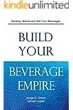 Build Your Beverage Empire: Beverage Development, Marketing and Sales