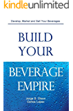 Build Your Beverage Empire: Beverage Development, Marketing and Sales