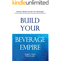Build Your Beverage Empire: Beverage Development, Marketing and Sales (English Edition)
