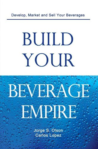 Nicole lakey build your beverage empire beverage development marketing and sales download fandeluxe Choice Image