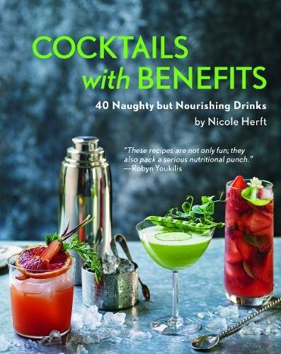 Cocktails with Benefits: 40 Naughty but Nourishing Drinks by Nicole Herft
