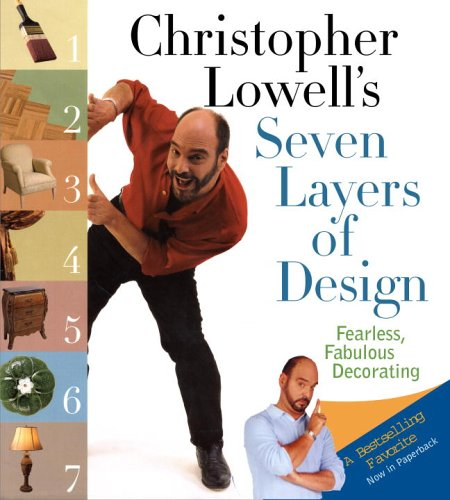 Christopher Lowell's Seven Layers of Design: Fearless, Fabulous Decorating