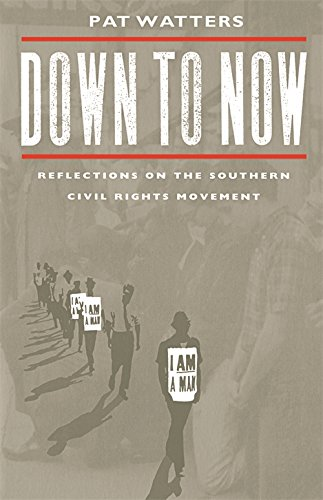 Down to Now: Reflections on the Southern Civil Rights Movement (Brown Thrasher Books Ser.)