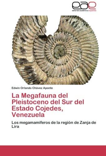 Descargar Libro La Megafauna Del Pleistoceno Del Sur Del Estado Cojedes, Venezuela Chavez Aponte Edwin Orlando