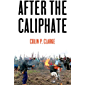 After the Caliphate: The Islamic State & the Future Terrorist Diaspora
