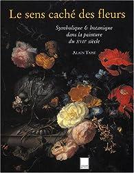 Le sens caché des fleurs par Alain Tapié