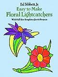 Easy-to-Make Floral Lightcatchers, Ed Sibbett, 0486250342