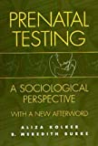 img - for Prenatal Testing: A Sociological Perspective, with a new Afterword book / textbook / text book