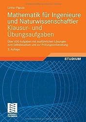 Mathematik für Ingenieure und Naturwissenschaftler - Klausur- und Übungsaufgaben: Über 600 Aufgaben mit ausführlichen Lösungen zum Selbststudium und zur Prüfungsvorbereitung