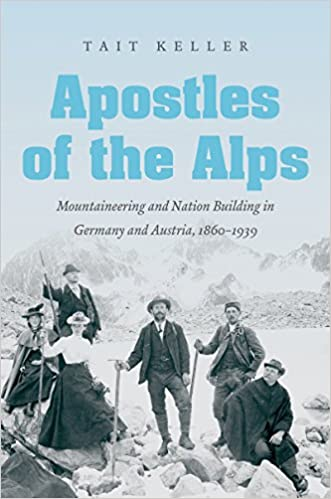 Book Apostles of the Alps: Mountaineering and Nation Building in Germany and Austria, 1860-1939