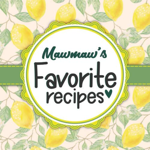 Mawmaw's Favorite Recipes: Blank Cookbook - Make Her Smile With This Cute Personalized Empty Recipe Book With 120 Recipe Pages - Mawmaw Gift for Birthday, Mothers Day, Christmas, or Other Holidays by Happy Little Recipe Books